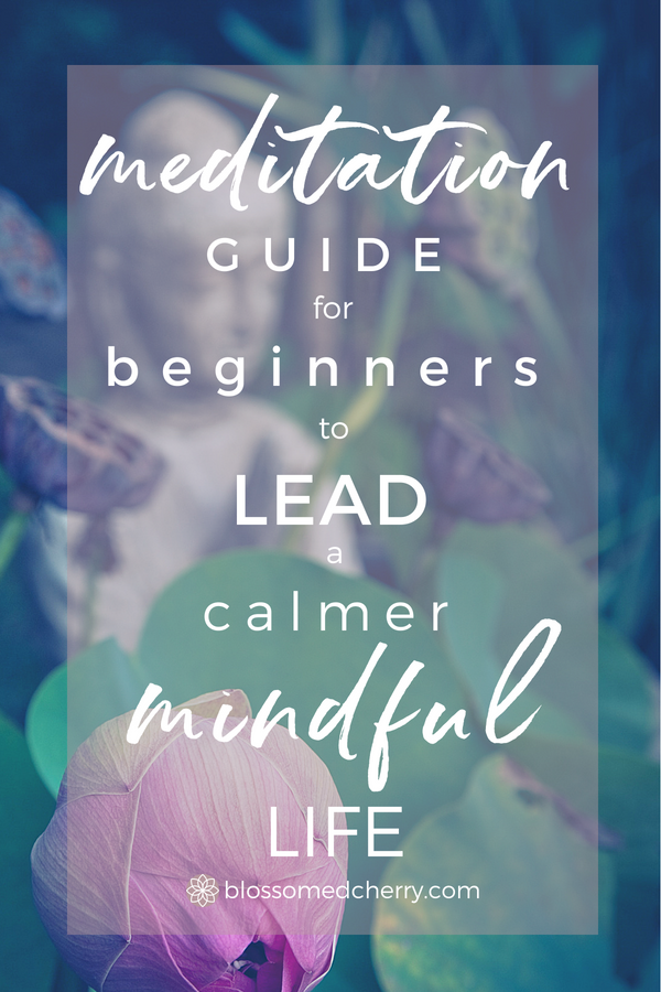 An Effortless Meditation Guide for Beginners to Lead a Calmer, More Mindful Life