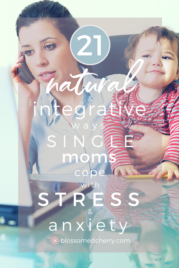 21 Naturally Integrative Ways for Single Moms to Cope with Stress and Anxiety