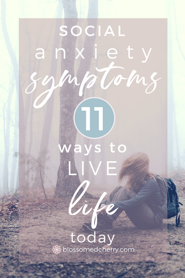 Social Anxiety Symptoms to Watch For + 11 Ways to LIVE LIFE TODAY