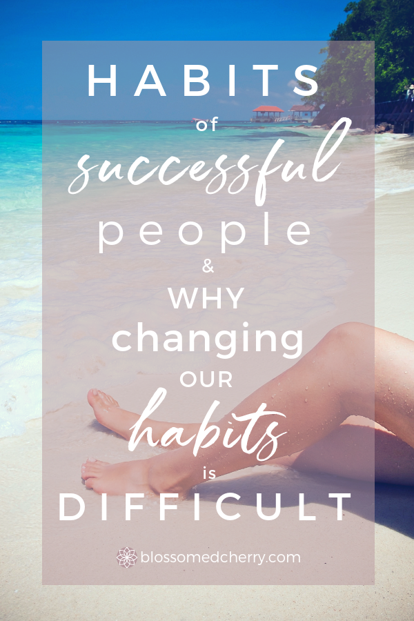 Habits of Successful People_ Why Changing Our Habits is So Difficult