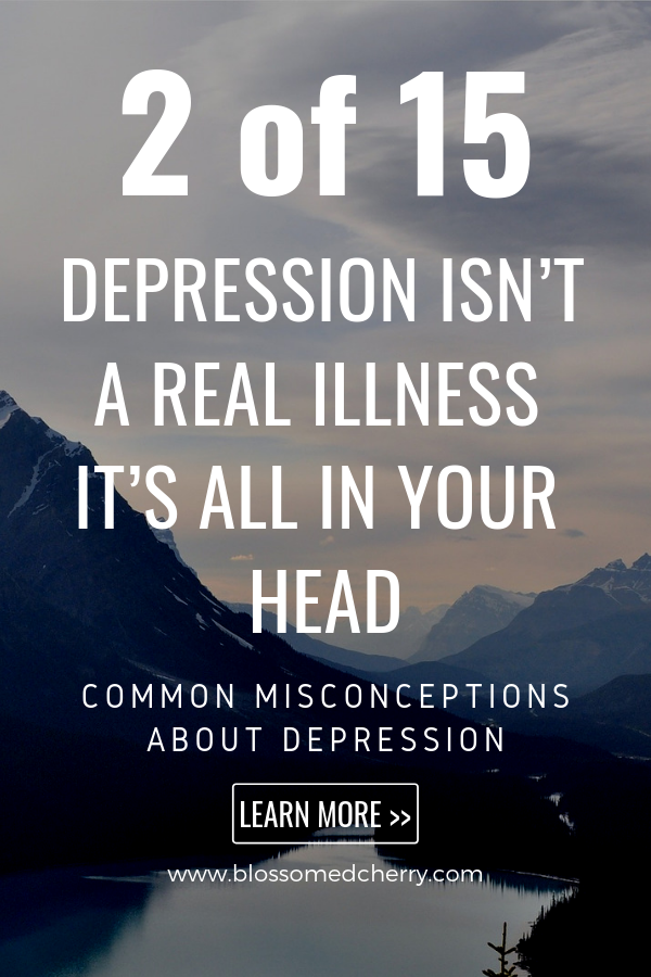 depression isn't a real illness it's all in your head